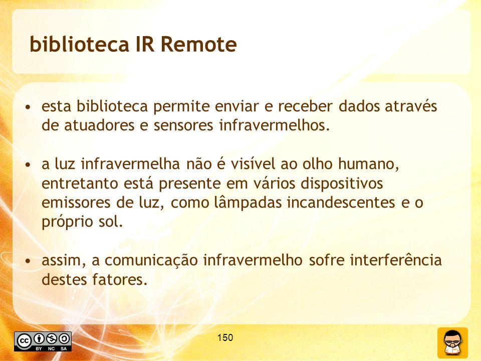 150 biblioteca IR Remote esta biblioteca permite enviar e receber dados através de atuadores e sensores infravermelhos. a luz infravermelha não é visí