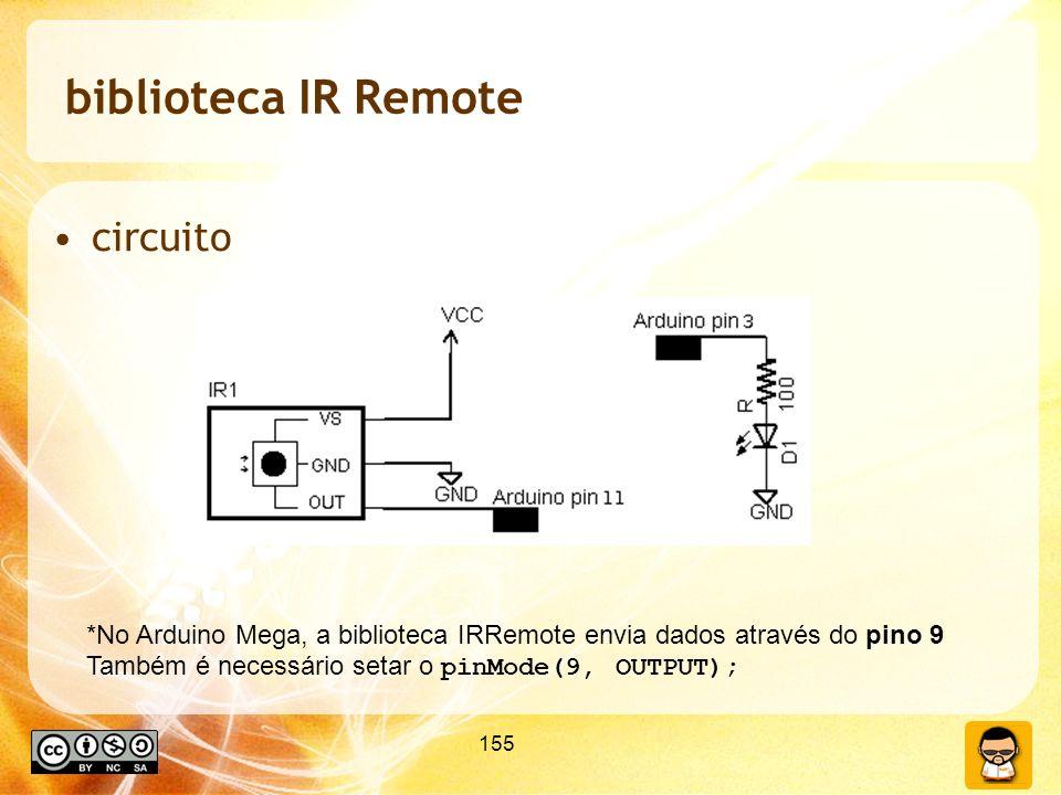 155 biblioteca IR Remote circuito *No Arduino Mega, a biblioteca IRRemote envia dados através do pino 9 Também é necessário setar o pinMode(9, OUTPUT)