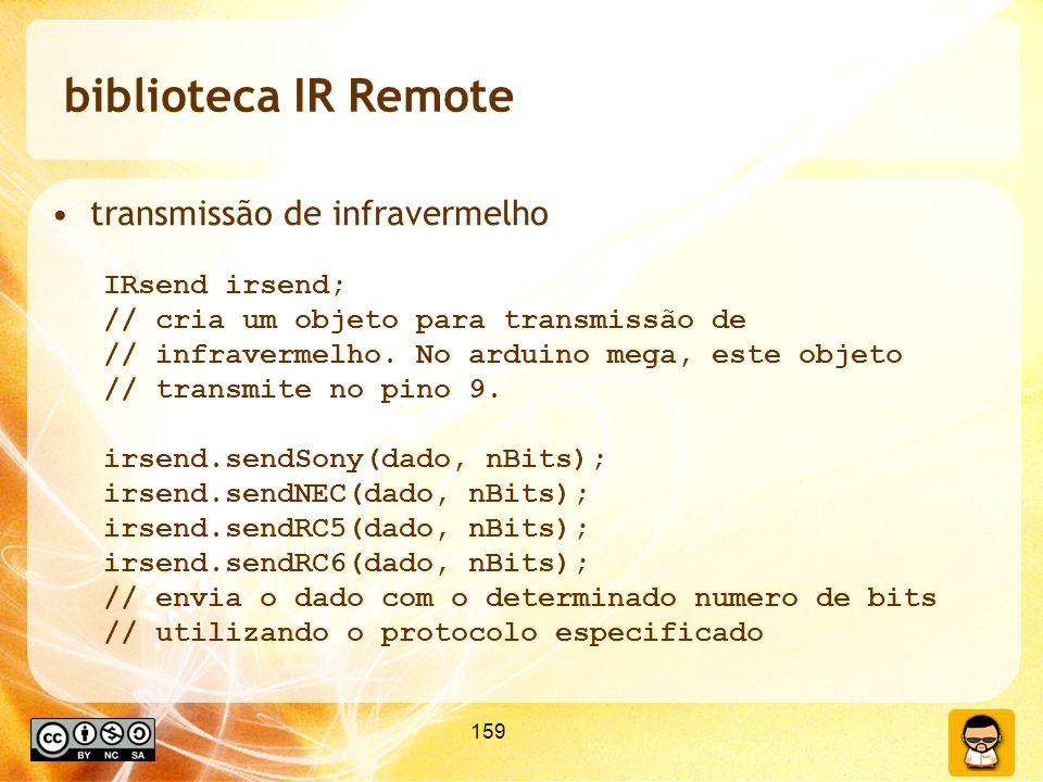159 biblioteca IR Remote transmissão de infravermelho IRsend irsend; // cria um objeto para transmissão de // infravermelho. No arduino mega, este obj