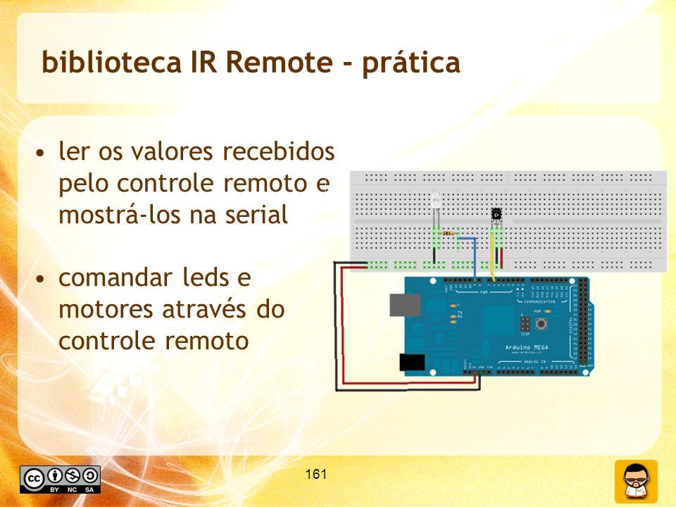 161 biblioteca IR Remote - prática ler os valores recebidos pelo controle remoto e mostrá-los na serial comandar leds e motores através do controle remoto