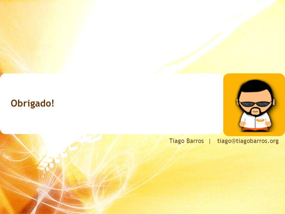 Obrigado! Tiago Barros | tiago@tiagobarros.org
