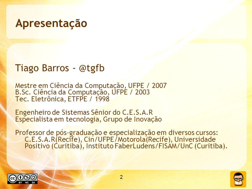 2 Apresentação Tiago Barros - @tgfb Mestre em Ciência da Computação, UFPE / 2007 B.Sc. Ciência da Computação, UFPE / 2003 Tec. Eletrônica, ETFPE / 199