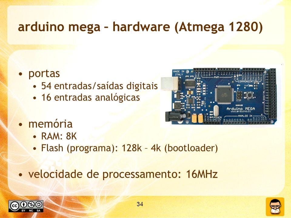 34 arduino mega – hardware (Atmega 1280) portas 54 entradas/saídas digitais 16 entradas analógicas memória RAM: 8K Flash (programa): 128k – 4k (bootloader) velocidade de processamento: 16MHz