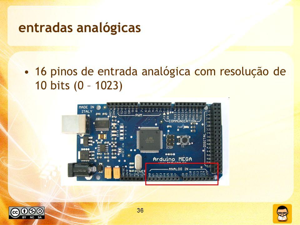 36 entradas analógicas 16 pinos de entrada analógica com resolução de 10 bits (0 – 1023)