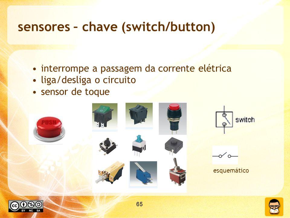 65 sensores – chave (switch/button) interrompe a passagem da corrente elétrica liga/desliga o circuito sensor de toque esquemático