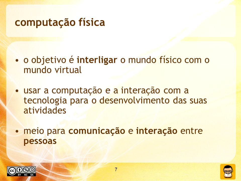 7 computação física o objetivo é interligar o mundo físico com o mundo virtual usar a computação e a interação com a tecnologia para o desenvolvimento