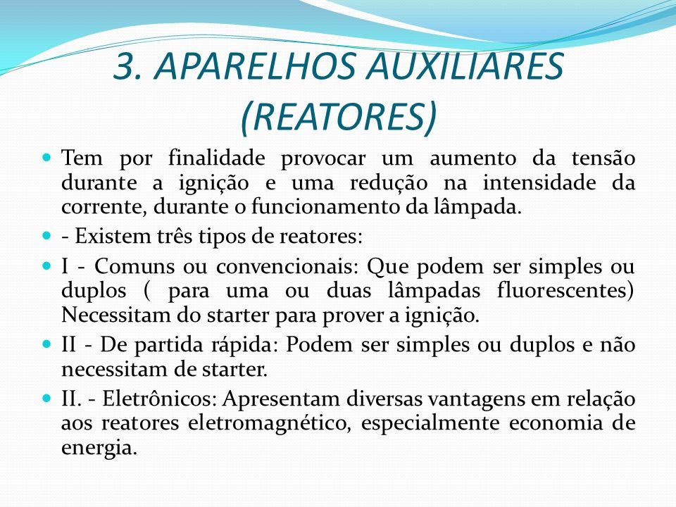 3. APARELHOS AUXILIARES (REATORES) Tem por finalidade provocar um aumento da tensão durante a ignição e uma redução na intensidade da corrente, durant
