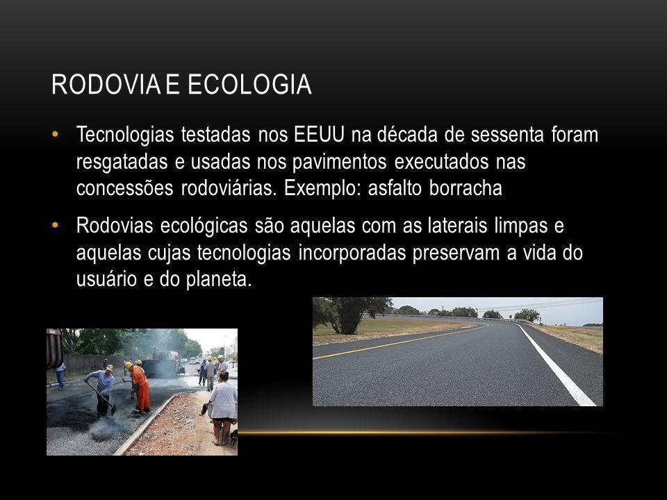 RODOVIA E ECOLOGIA Tecnologias testadas nos EEUU na década de sessenta foram resgatadas e usadas nos pavimentos executados nas concessões rodoviárias.