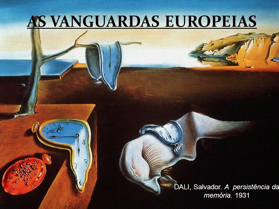 AS VANGUARDAS EUROPEIAS DALI, Salvador. A persistência da memória. 1931
