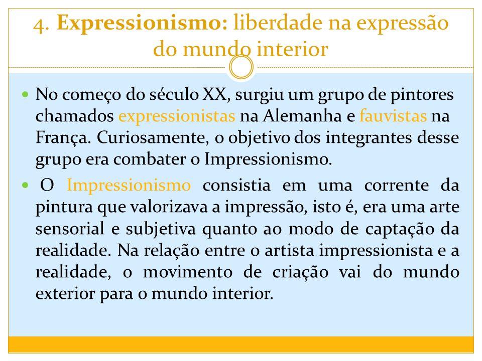 4. Expressionismo: liberdade na expressão do mundo interior No começo do século XX, surgiu um grupo de pintores chamados expressionistas na Alemanha e