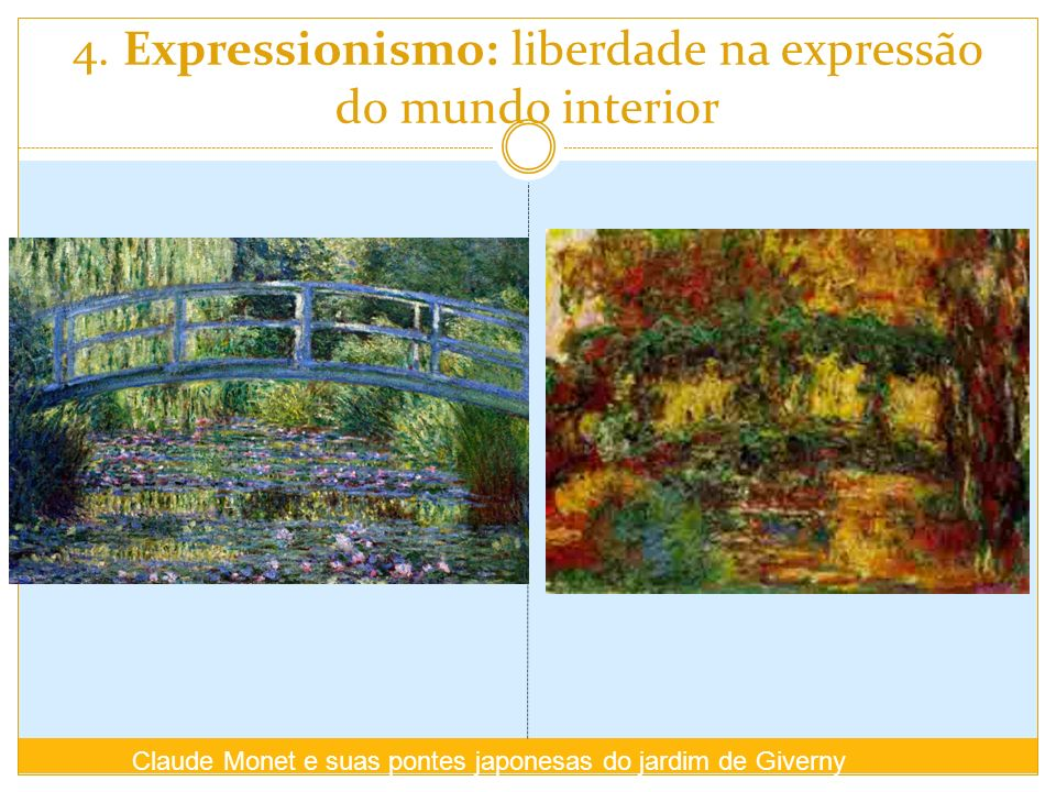 4. Expressionismo: liberdade na expressão do mundo interior Claude Monet e suas pontes japonesas do jardim de Giverny