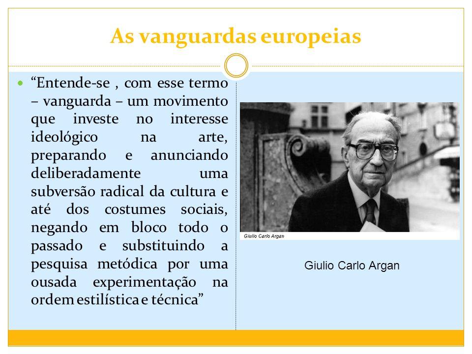 As vanguardas europeias Entende-se, com esse termo – vanguarda – um movimento que investe no interesse ideológico na arte, preparando e anunciando del