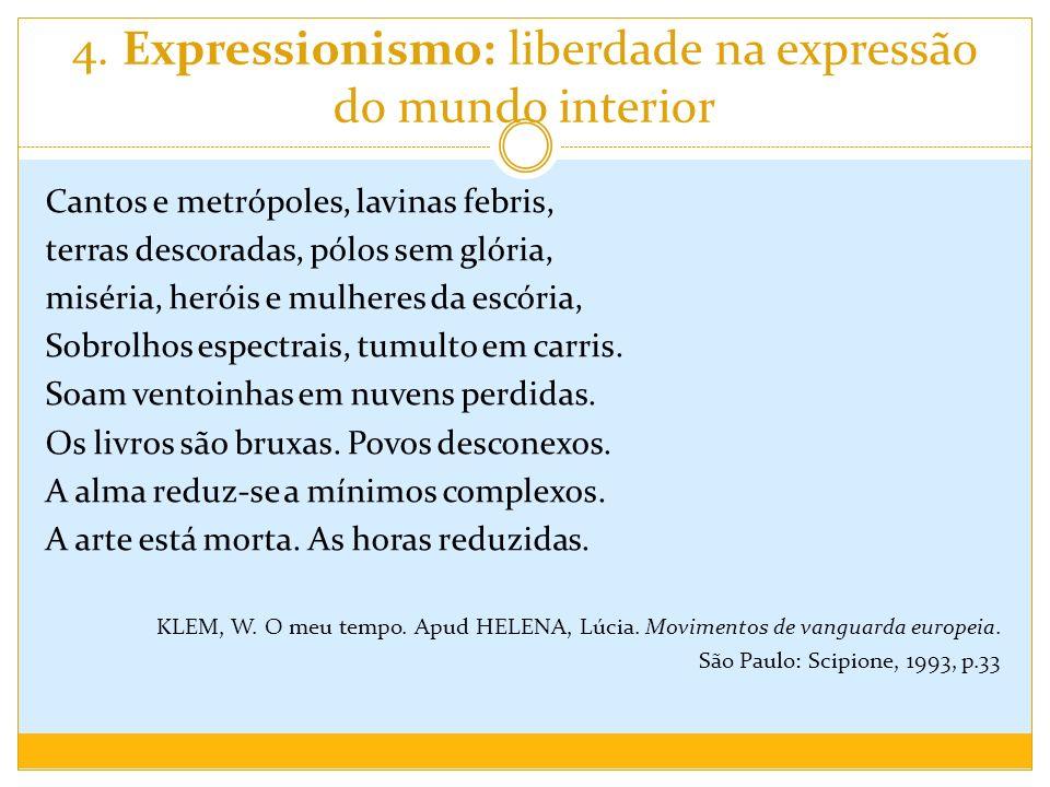 4. Expressionismo: liberdade na expressão do mundo interior Cantos e metrópoles, lavinas febris, terras descoradas, pólos sem glória, miséria, heróis