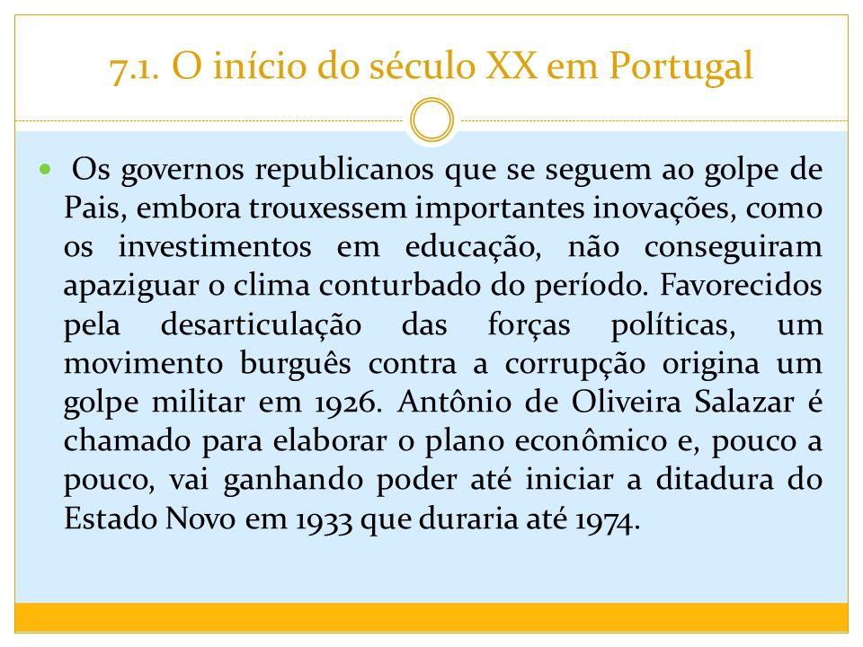 7.1. O início do século XX em Portugal Os governos republicanos que se seguem ao golpe de Pais, embora trouxessem importantes inovações, como os inves