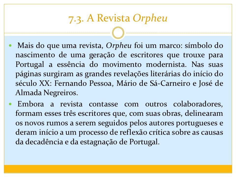 7.3. A Revista Orpheu Mais do que uma revista, Orpheu foi um marco: símbolo do nascimento de uma geração de escritores que trouxe para Portugal a essê