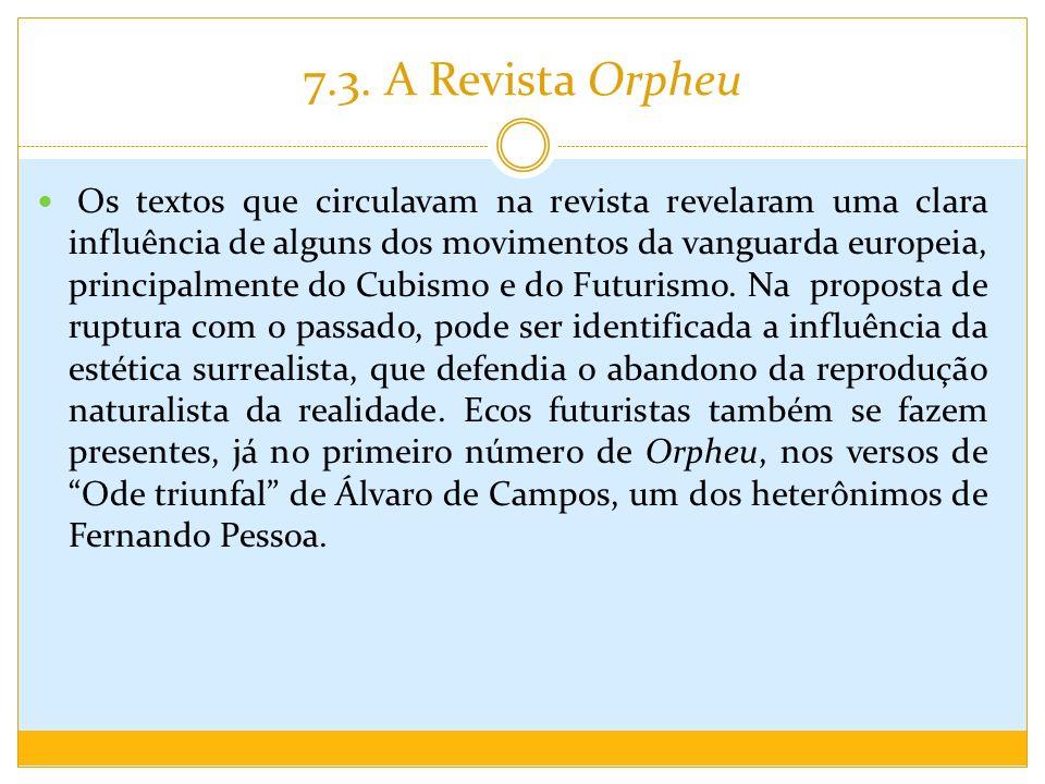 7.3. A Revista Orpheu Os textos que circulavam na revista revelaram uma clara influência de alguns dos movimentos da vanguarda europeia, principalment