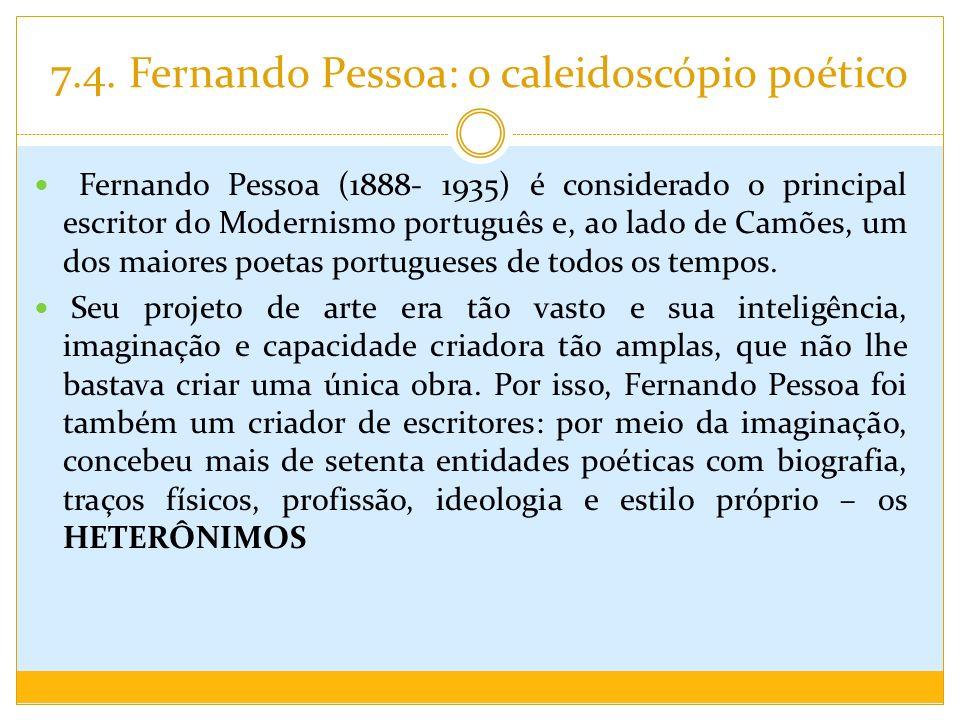 7.4. Fernando Pessoa: o caleidoscópio poético Fernando Pessoa (1888- 1935) é considerado o principal escritor do Modernismo português e, ao lado de Ca
