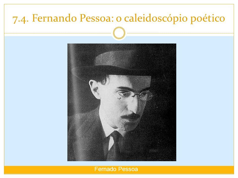 7.4. Fernando Pessoa: o caleidoscópio poético Fernado Pessoa