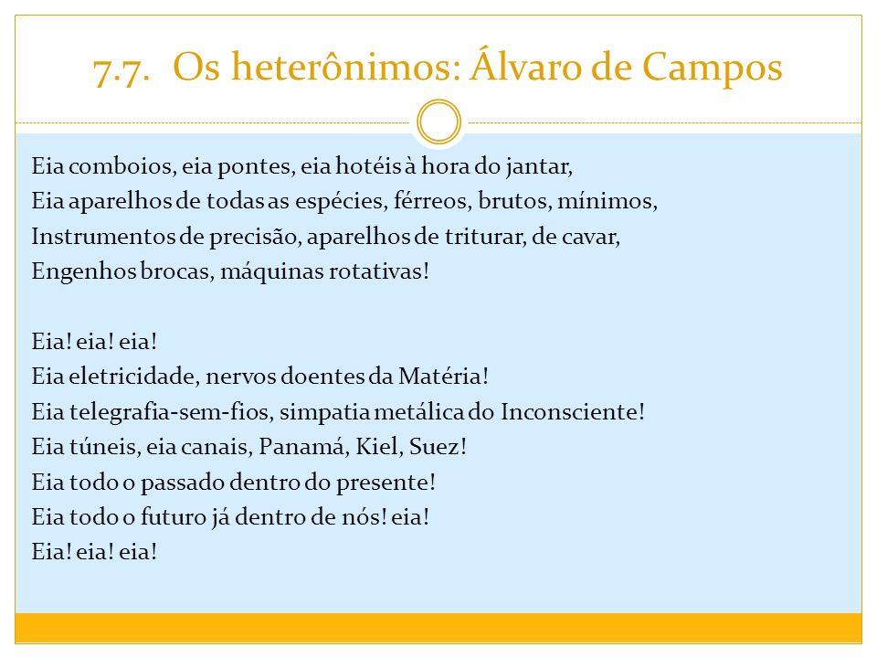 7.7. Os heterônimos: Álvaro de Campos Eia comboios, eia pontes, eia hotéis à hora do jantar, Eia aparelhos de todas as espécies, férreos, brutos, míni