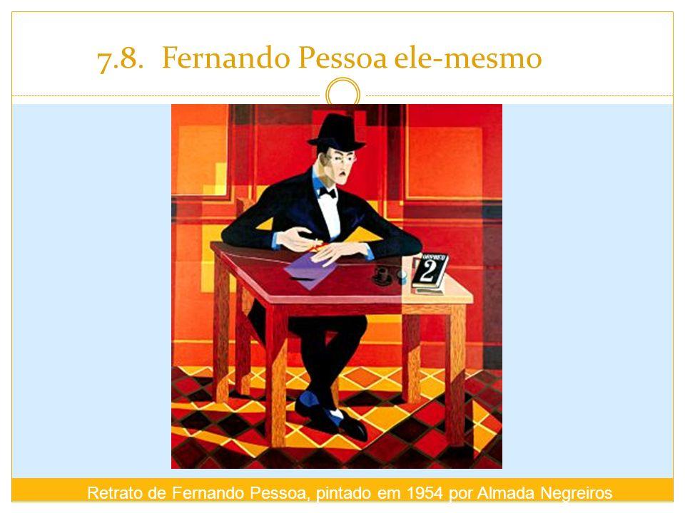 7.8. Fernando Pessoa ele-mesmo Retrato de Fernando Pessoa, pintado em 1954 por Almada Negreiros