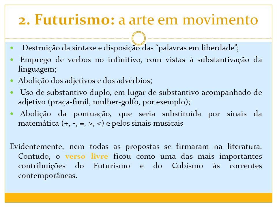 2. Futurismo: a arte em movimento Destruição da sintaxe e disposição das palavras em liberdade; Emprego de verbos no infinitivo, com vistas à substant