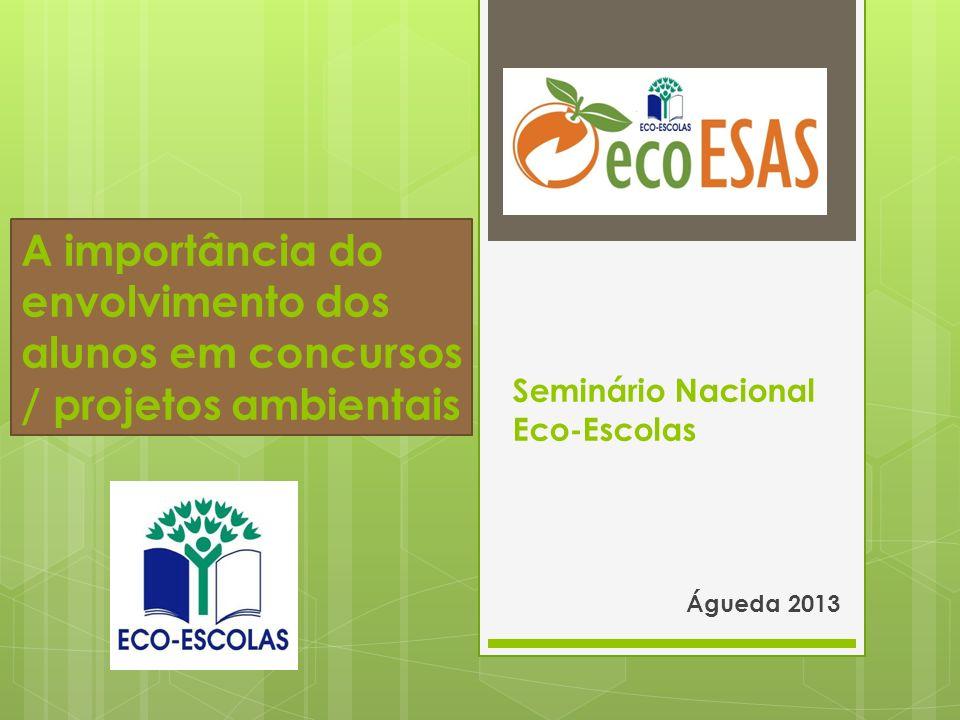 Seminário Nacional Eco-Escolas Águeda 2013 A importância do envolvimento dos alunos em concursos / projetos ambientais