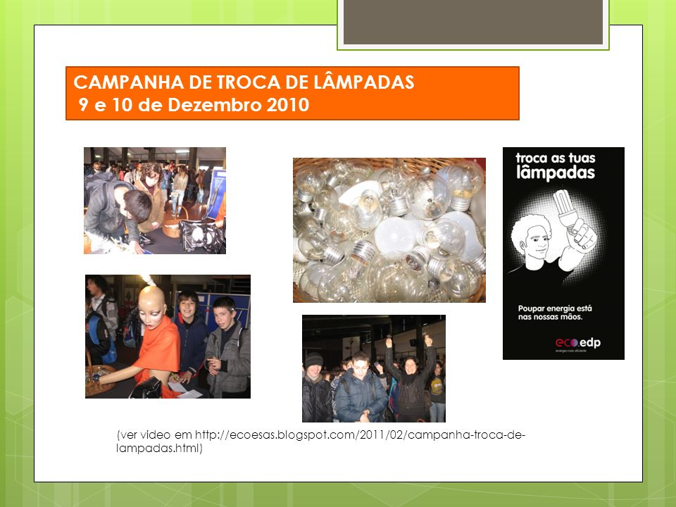CAMPANHA DE TROCA DE LÂMPADAS 9 e 10 de Dezembro 2010 (ver video em http://ecoesas.blogspot.com/2011/02/campanha-troca-de- lampadas.html)