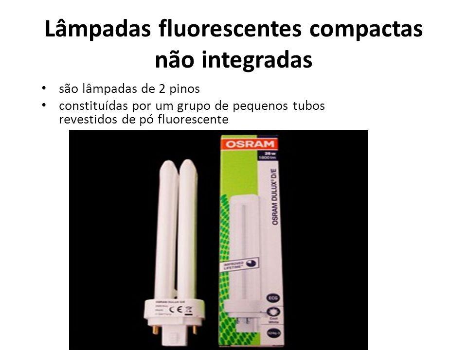 Lâmpadas fluorescentes compactas não integradas são lâmpadas de 2 pinos constituídas por um grupo de pequenos tubos revestidos de pó fluorescente