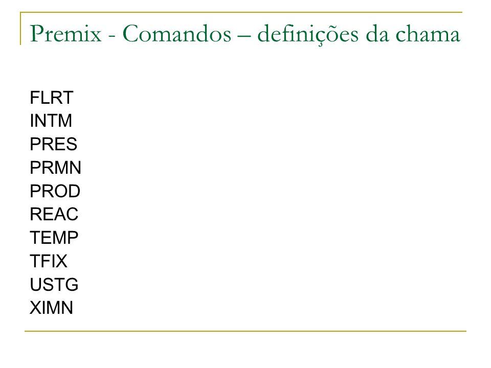 Premix - Comandos – definições da chama FLRT INTM PRES PRMN PROD REAC TEMP TFIX USTG XIMN