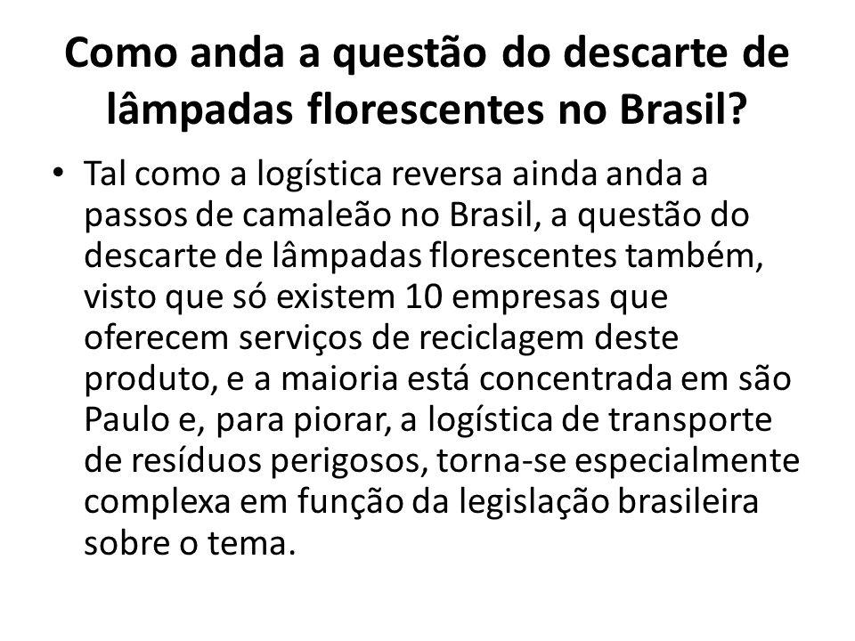 Como anda a questão do descarte de lâmpadas florescentes no Brasil? Tal como a logística reversa ainda anda a passos de camaleão no Brasil, a questão