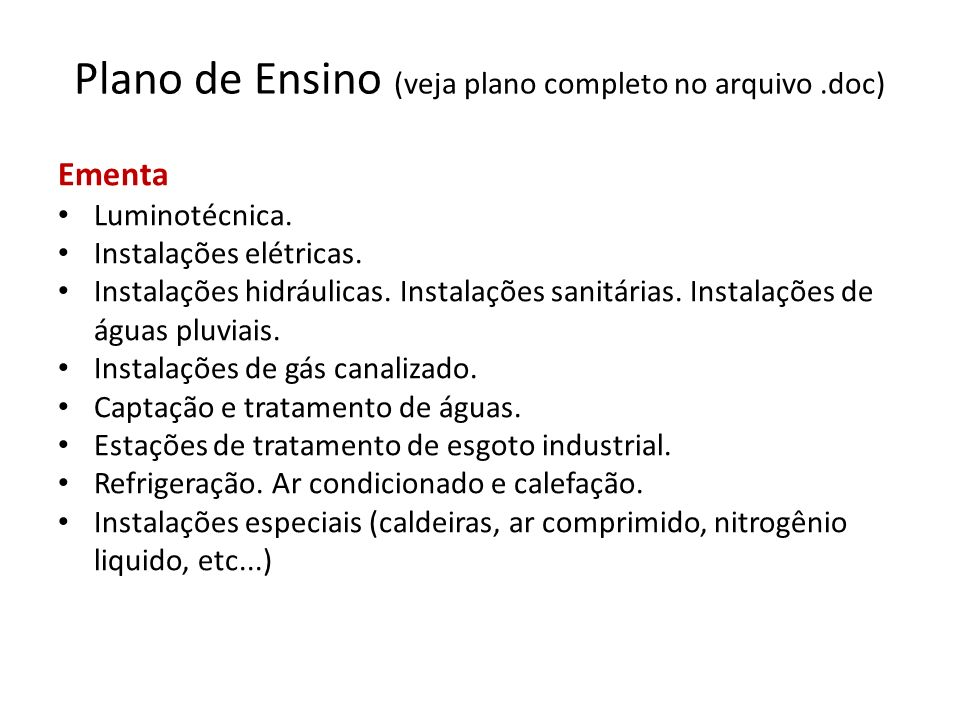 Plano de Ensino (veja plano completo no arquivo.doc) Ementa Luminotécnica. Instalações elétricas. Instalações hidráulicas. Instalações sanitárias. Ins
