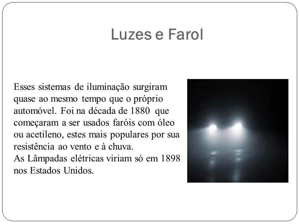Luzes e Farol Esses sistemas de iluminação surgiram quase ao mesmo tempo que o próprio automóvel. Foi na década de 1880 que começaram a ser usados far