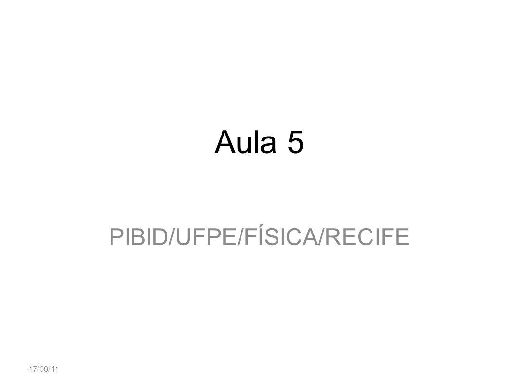 17/09/11 Aula 5 PIBID/UFPE/FÍSICA/RECIFE