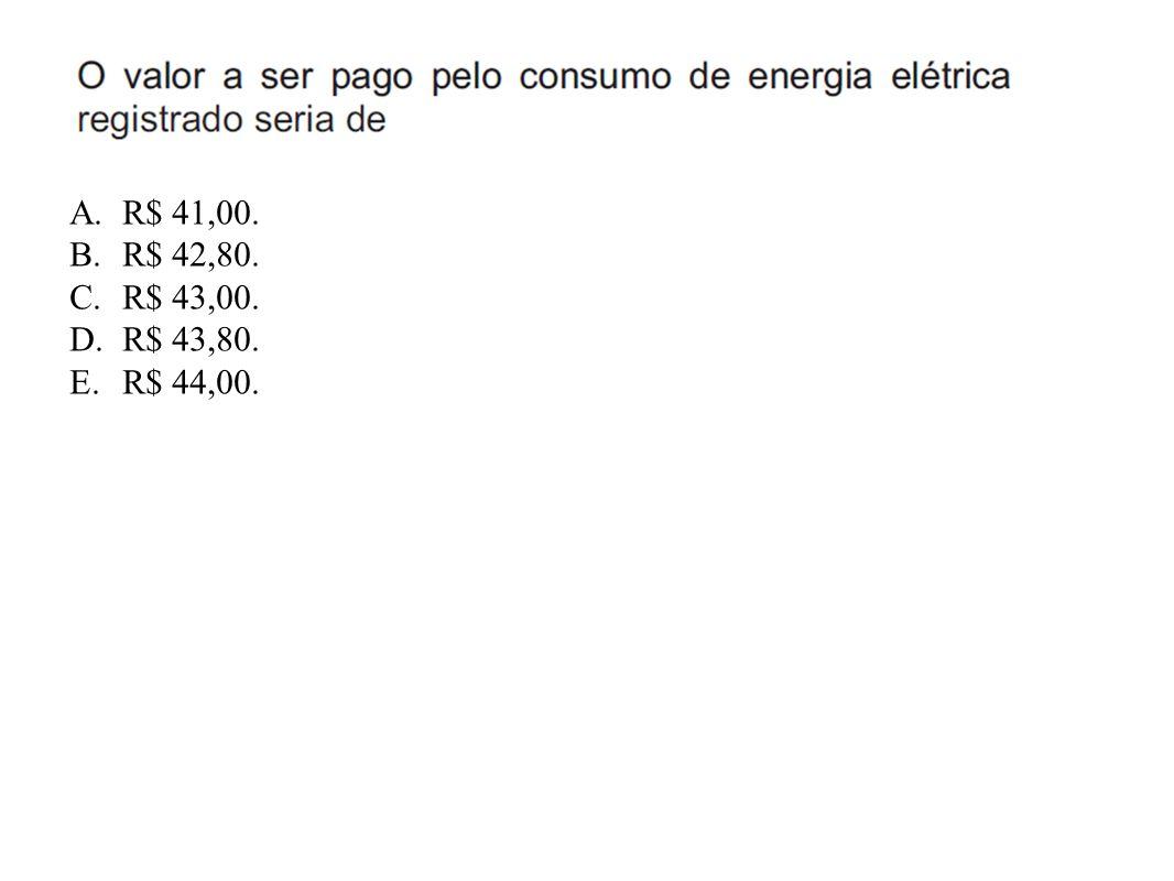 A.R$ 41,00. B.R$ 42,80. C.R$ 43,00. D.R$ 43,80. E.R$ 44,00.