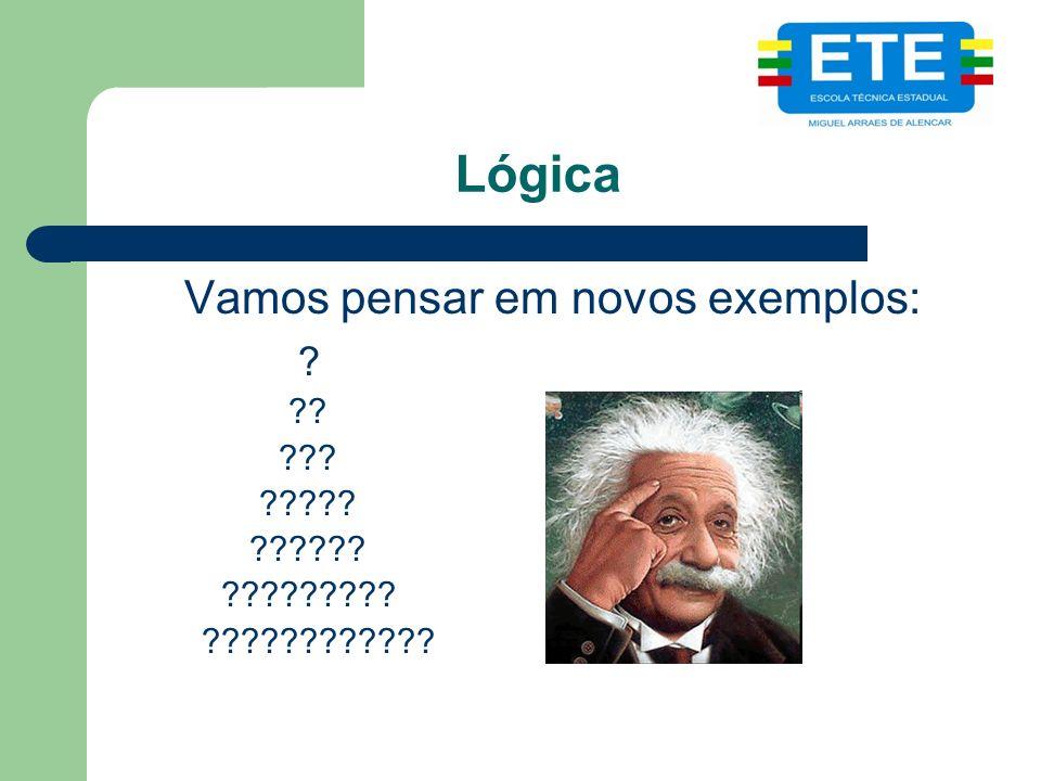 Lógica Vamos pensar em novos exemplos: ? ?? ??? ????? ?????? ????????? ????????????