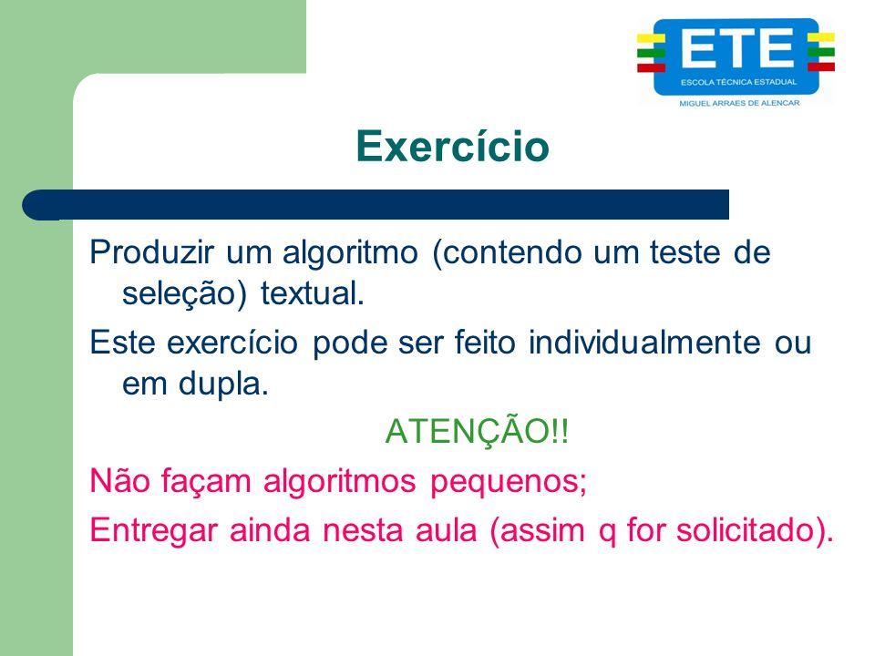 Exercício Produzir um algoritmo (contendo um teste de seleção) textual.