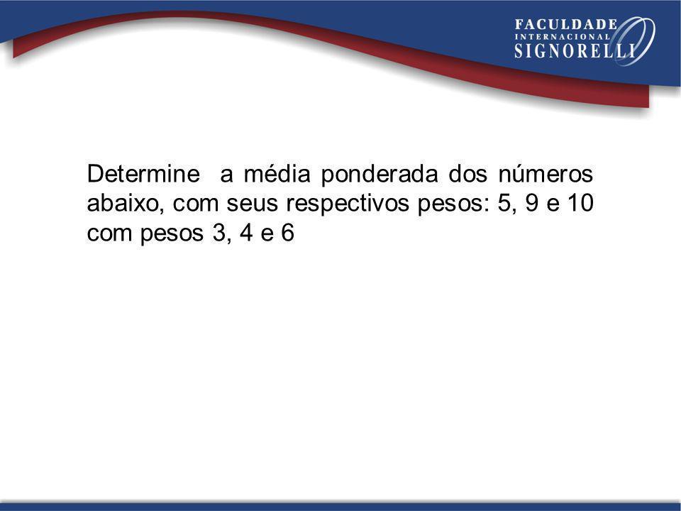 Determine a média ponderada dos números abaixo, com seus respectivos pesos: 5, 9 e 10 com pesos 3, 4 e 6