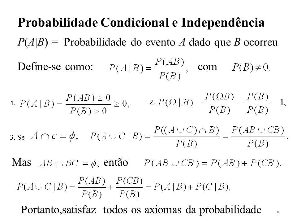 5 1. Probabilidade Condicional e Independência P(A|B) = Probabilidade do evento A dado que B ocorreu Define-se como: com 2. 3. Se Mas então Portanto,s
