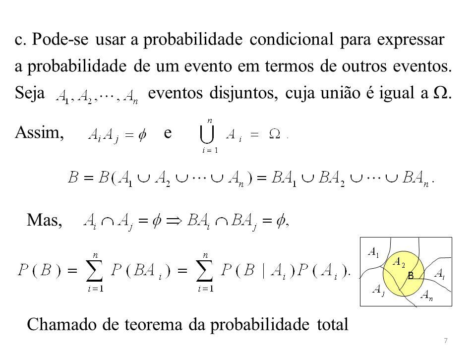7 c. Pode-se usar a probabilidade condicional para expressar a probabilidade de um evento em termos de outros eventos. Seja eventos disjuntos, cuja un