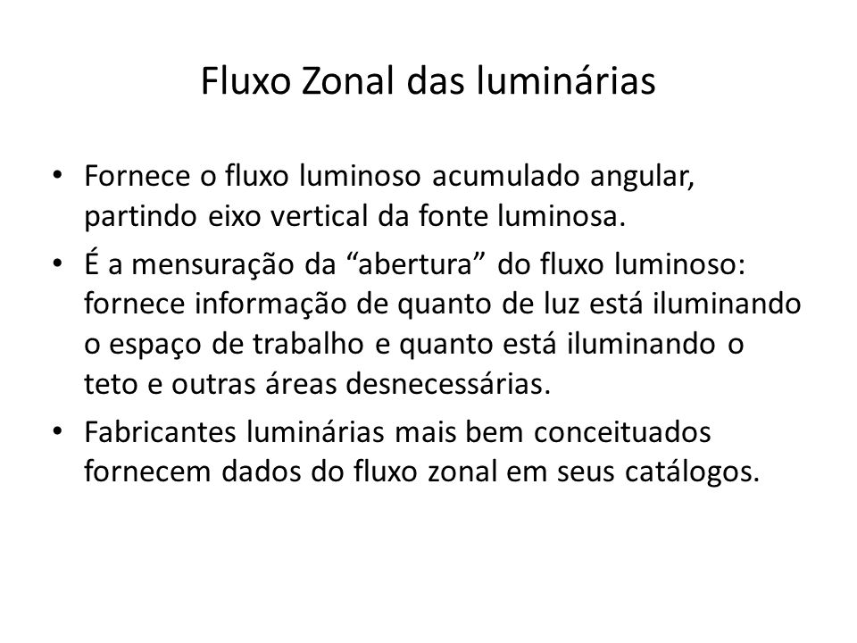 Fluxo Zonal das luminárias Fornece o fluxo luminoso acumulado angular, partindo eixo vertical da fonte luminosa.