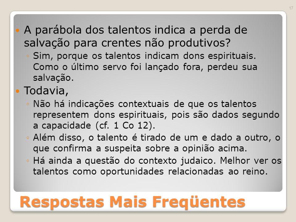 Respostas Mais Freqüentes A parábola dos talentos indica a perda de salvação para crentes não produtivos.