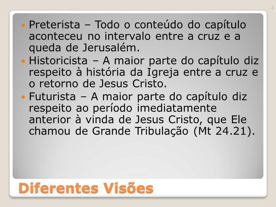 Diferentes Visões Preterista – Todo o conteúdo do capítulo aconteceu no intervalo entre a cruz e a queda de Jerusalém.
