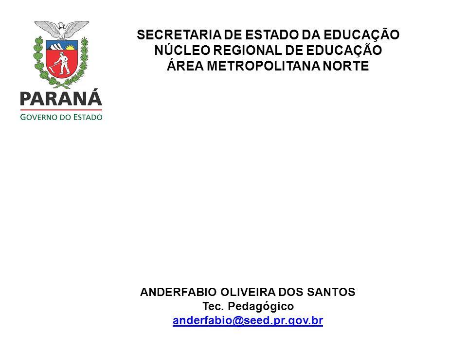 ANDERFABIO OLIVEIRA DOS SANTOS Tec. Pedagógico anderfabio@seed.pr.gov.br SECRETARIA DE ESTADO DA EDUCAÇÃO NÚCLEO REGIONAL DE EDUCAÇÃO ÁREA METROPOLITA