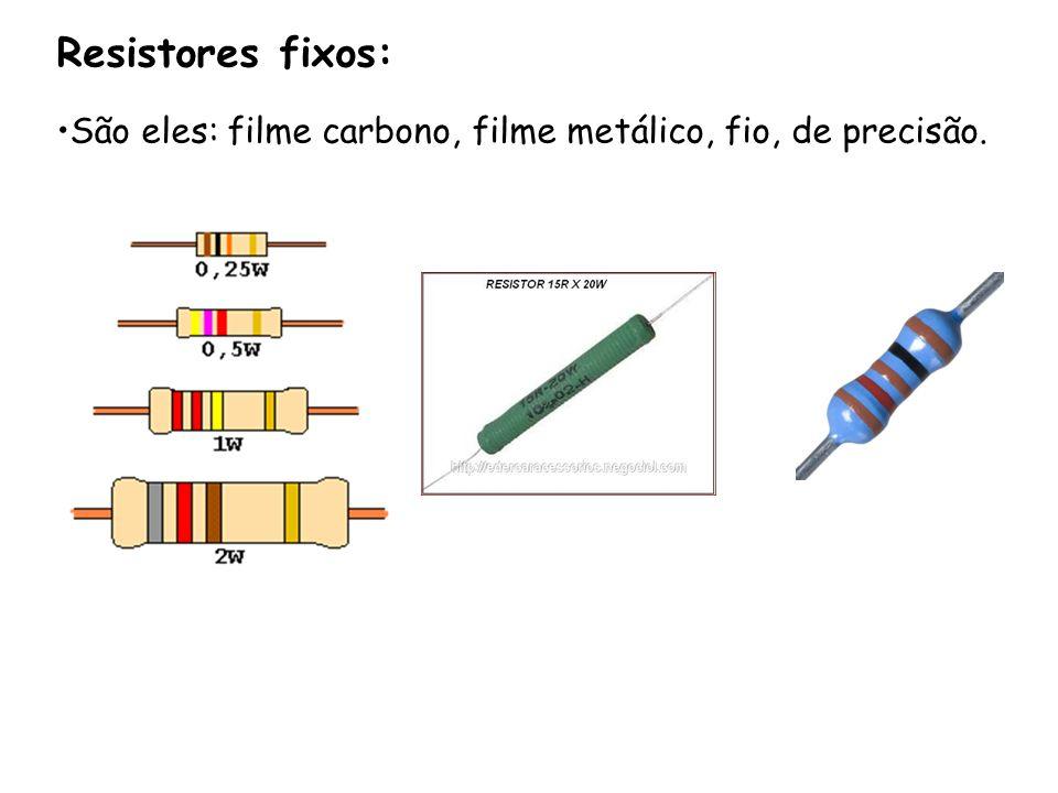 Resistores fixos: São eles: filme carbono, filme metálico, fio, de precisão.