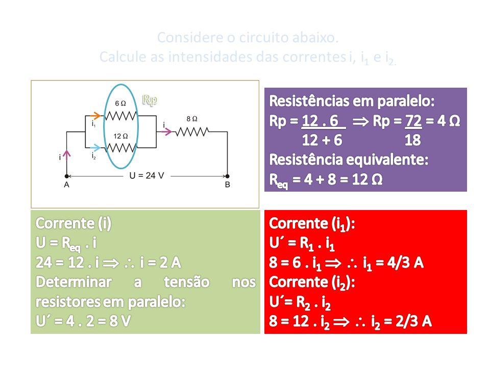 Considere o circuito abaixo. Calcule as intensidades das correntes i, i 1 e i 2.