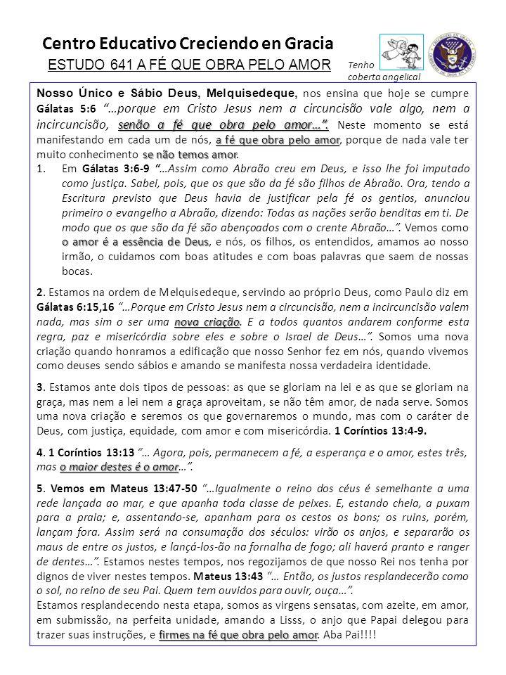 Centro Educativo Creciendo en Gracia ESTUDO 641 A FÉ QUE OBRA PELO AMOR senão a fé que obra pelo amor….