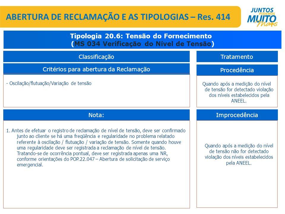 Critérios para abertura da Reclamação Tipologia 20.6: Tensão do Fornecimento (MS 034 Verificação do Nível de Tensão) Procedência Improcedência Quando