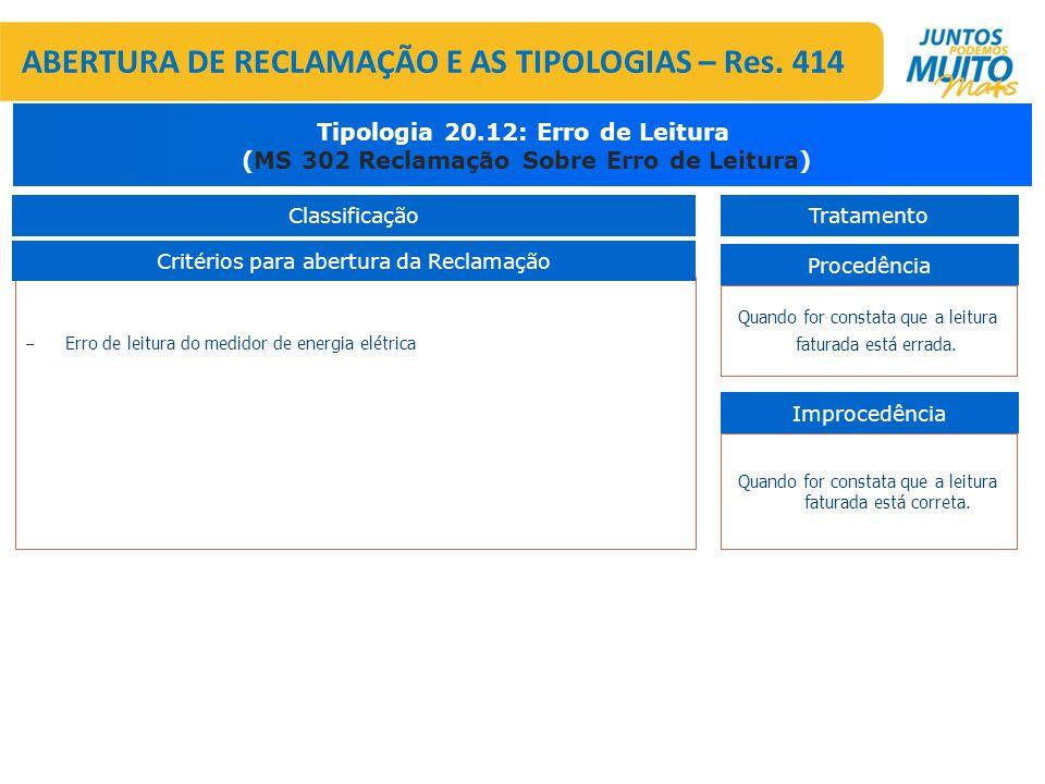 – Erro de leitura do medidor de energia elétrica Critérios para abertura da Reclamação Tipologia 20.12: Erro de Leitura (MS 302 Reclamação Sobre Erro