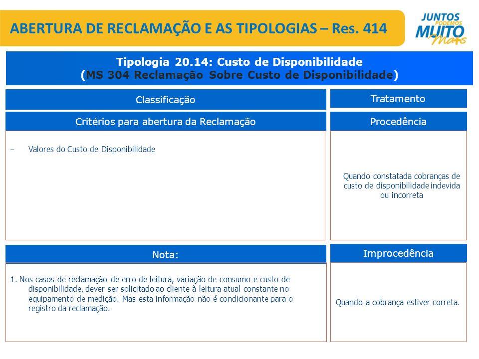 – Valores do Custo de Disponibilidade Critérios para abertura da Reclamação Tipologia 20.14: Custo de Disponibilidade (MS 304 Reclamação Sobre Custo d