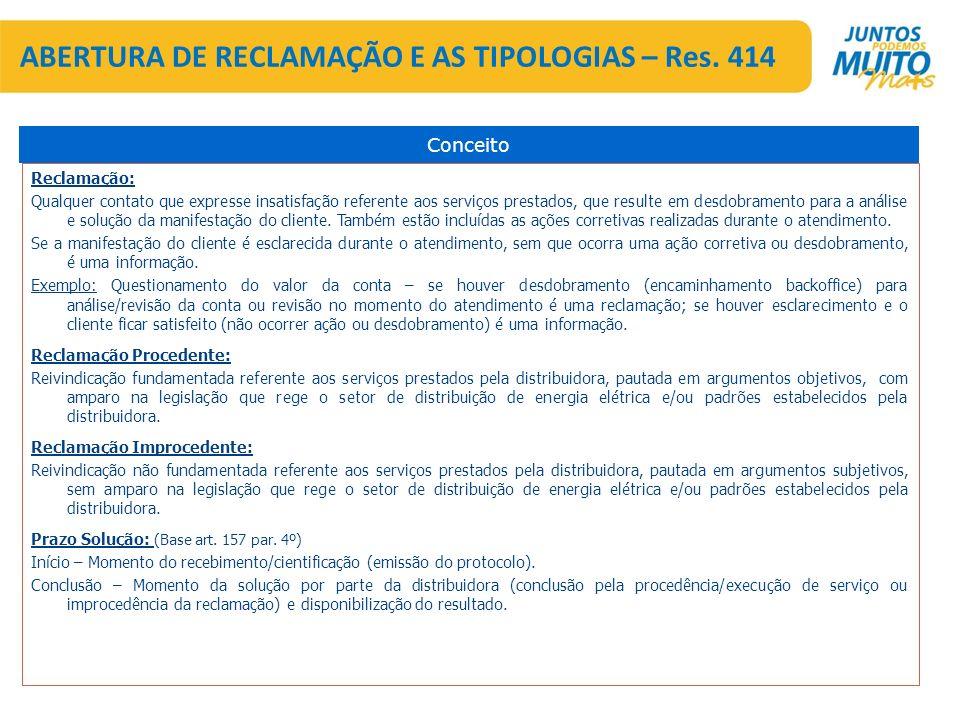 ABERTURA DE RECLAMAÇÃO E AS TIPOLOGIAS – Res. 414 Reclamação: Qualquer contato que expresse insatisfação referente aos serviços prestados, que resulte